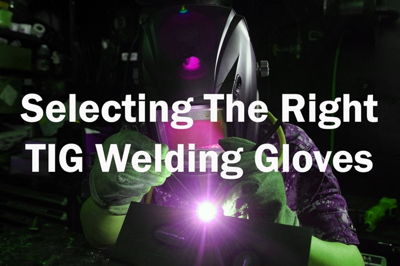 Selecting The Right TIG Welding Gloves