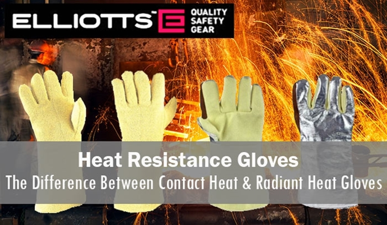 Heat Resistant Gloves -  The Difference Between Contact Heat Gloves & Radiant Heat Gloves.