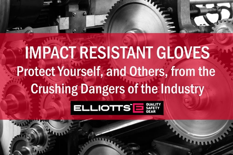 Impact Resistant Gloves: Protect Yourself, and Others, from the Crushing Dangers of the Industry