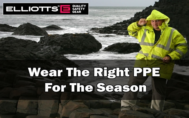 Wear The Right PPE For The Season