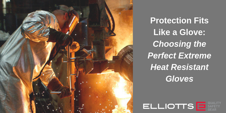 Protection Fits Like a Glove: Choosing the Perfect Extreme Heat Resistant Gloves